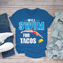 Swimming Funny Tee Will Swim For Tacos Swimming Unisex - $15.99+