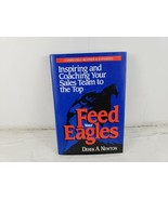 Feed Your Eagles!: Inspiring and Coaching Your Sales Team to the Top - $12.15
