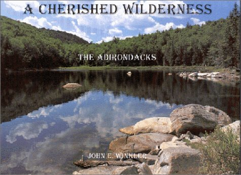Primary image for A Cherished Wilderness: The Adirondacks Winkler, John E. and Laing, Linda