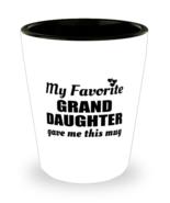 Funny Shot Glass for Granddaughter - My Favorite Gave Me This Mug - 1.5 oz  - $12.95