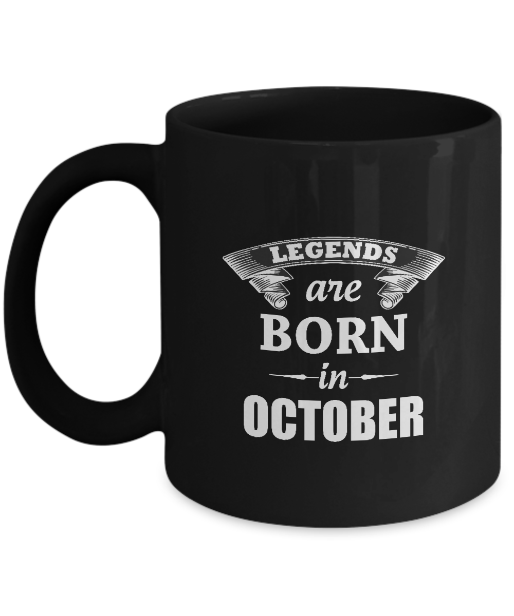 Funny Coffee Mug - Legends Are Born In OCTOBER - Novelty gift For  For Best Frie