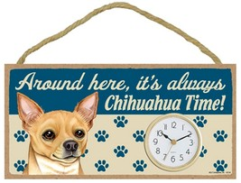 "Around Here, It's Always Chihuahua Time! 10""W x 5""H Wall or Desk Dog Clock  - $19.95"