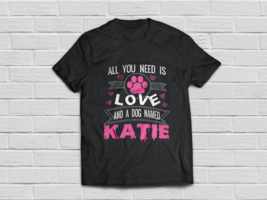 Dog named Katie T-Shirt Funny Dog lover gifts - $18.95