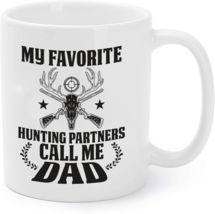 My Favorite Hunting Partners Call Me Dad - Hunting Coffee Mug - $16.95