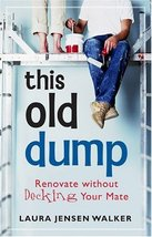 This Old Dump: Renovate Without Decking Your Mate [Aug 15, 2004] Walker,... - $3.22