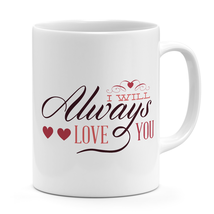 Mug with Quotes I will always love you hearts White ceramic 11oz Novelty Gift - $14.00