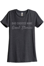 Thread Tank Bad Choices Make Good Stories Women's Relaxed T-Shirt Tee Ch... - $24.99+