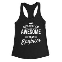 Of course I'm awesome I'm an engineer profession gift for her for him occupation - $12.50
