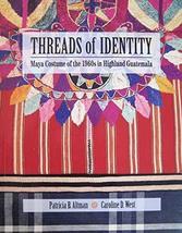 Threads of Identity: Maya Costume of the 1960s in Highland Guatemala Altman, Pat image 1