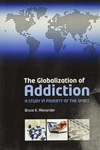 The Globalization of Addiction: A Study in Poverty of the Spirit [Paperb... - $40.95