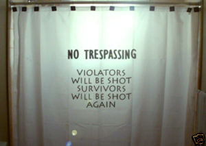 SHOWER CURTAIN funny NO TRESPASSING violators be shot !