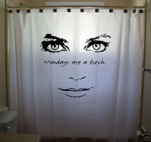 SHOWER CURTAIN humor funny Mondays Are A Bitch