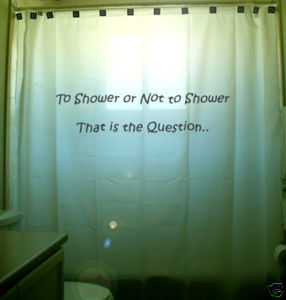 SHOWER CURTAIN humor funny To Be or Not to Be Clean