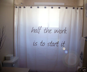 SHOWER CURTAIN inspire Half The Work Is To Start It