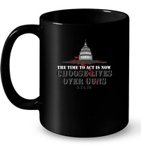 Choose Lives Over Guns The Time To Act Is Now Gift Coffee Mug - $13.99+