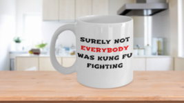 Surely Not Everybody Was Kung Fu Fighting Cup Ceramic Coffee Mug White 1... - $14.46+