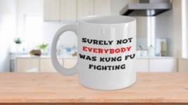 Surely Not Everybody Was Kung Fu Fighting Cup Ceramic Coffee Mug White 11oz 15oz - $14.46+