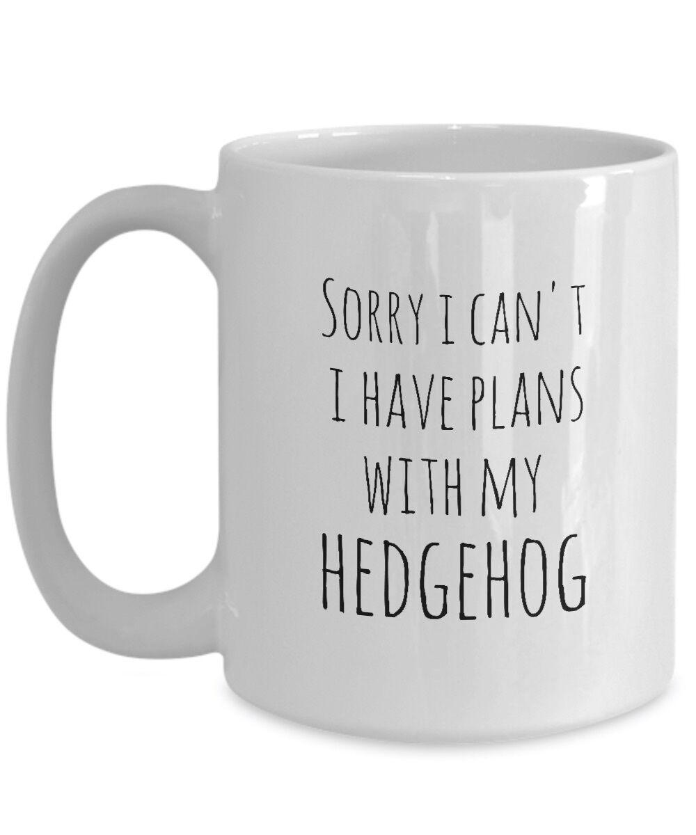 Hedgehog Mug Sorry I Can't I Have Plans With My Hedgehog Owner Hedgehog Life Cup image 6