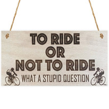 Wood Sign Plaque - TO RIDE OR NOT TO RIDE WHAT A STUPID QUESTION Wall De... - $16.99