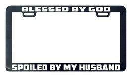 Blessed by God Spoiled by my husband license plate frame tag holder - $5.99