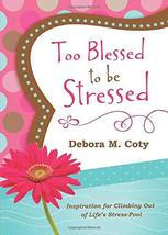 Too Blessed to Be Stressed [Paperback] Coty, Debora - $1.83