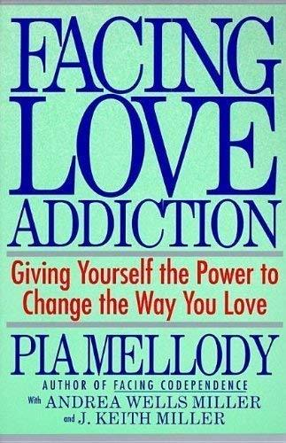 Facing Love Addiction Giving Yourself the Power to Change the Way You Love The L