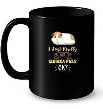 I Just Really Like Guinea Pigs OK Funny Pet Ceramic Mug - $13.99+