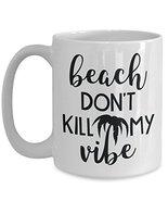 Beach Don't Kill My Vibe Coffee Mug - Travel Cup For Sea Lovers - Cerami... - $14.95+