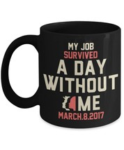 My Job Survived A Day Without Me. - $16.14