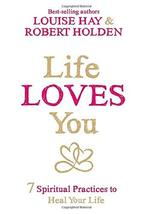 Life Loves You: 7 Spiritual Practices to Heal Your Life Hay, Louise and Holden P image 2