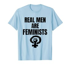 Dad Shirts - Real Men Are Feminists T-Shirt I Gift Idea I Women Power Men - $19.95+