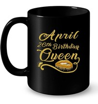 April 26th Birthday Queen Birthday Gift For Women Gift Coffee Mug - $13.99+