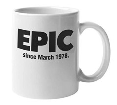 Epic Since March 1978 Classic Novelty Birthday Party Coffee & Tea Mug Cup For A  - $19.59