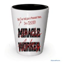 I'm a Teacher shot glass- Not a Miracle Worker -Teacher Gifts (1) - $9.75