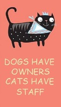 Dogs Have Owners, Cats Have Staff Magnet - $7.99