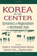 Korea at the Center: Dynamics of Regionalism in Northeast Asia Armstrong... - $38.31