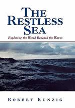 The Restless Sea: Exploring the World Beneath the Waves [Hardcover] Kunz... - $2.96