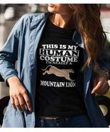This Is My Human Costume I'm Really A Mountain Lion T-Shirt Funny Animal... - $21.99