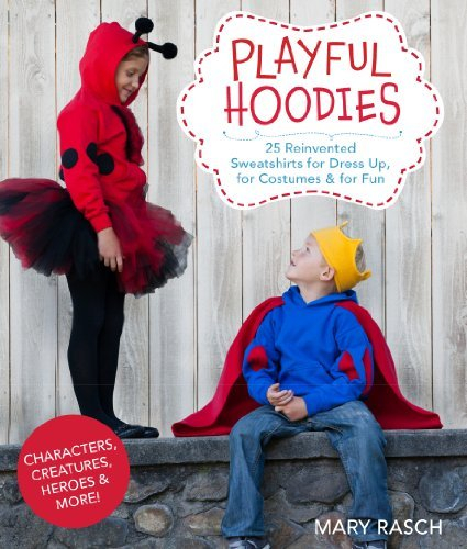 Primary image for Playful Hoodies: 25 Reinvented Sweatshirts for Dress Up, for Costumes & for Fun