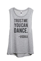 Thread Tank Trust Me You Can Dance Vodka Women's Sleeveless Muscle Tank Top Tee  - $24.99+