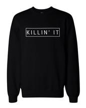 Killin' It Graphic Sweatshirts - Killing It Black Unisex Sweatshirts - $20.99+