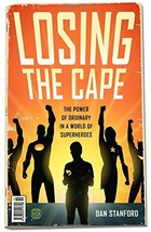 Losing the Cape: The Power of Ordinary in a World of Superheroes [Paperb... - $7.47