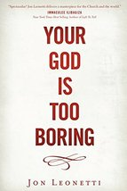 Your God is Too Boring [Paperback] Jon Leonetti - $5.93