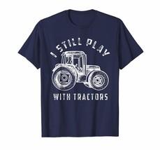 Tee shirts -  I Still Play With Tractors Shirt   Cute Bulldozer Farm Gift Men - $19.95+