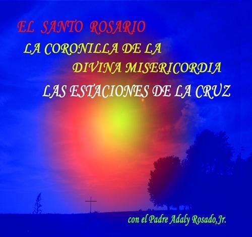 El santo rosario   la coronilla de la divina misericordia   las estaciones de la cruz