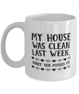 Funny Mom Gift, My House Was Clean Last Week. Sorry You Missed It!, Unique  - $19.90