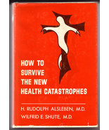 How to Survive the New Health Catastrophes by H. R. Alsleben & W. E. Shute - $20.00