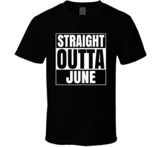 Straight Outta June Compton Style Birthday Celebration Parody T Shirt - $19.99