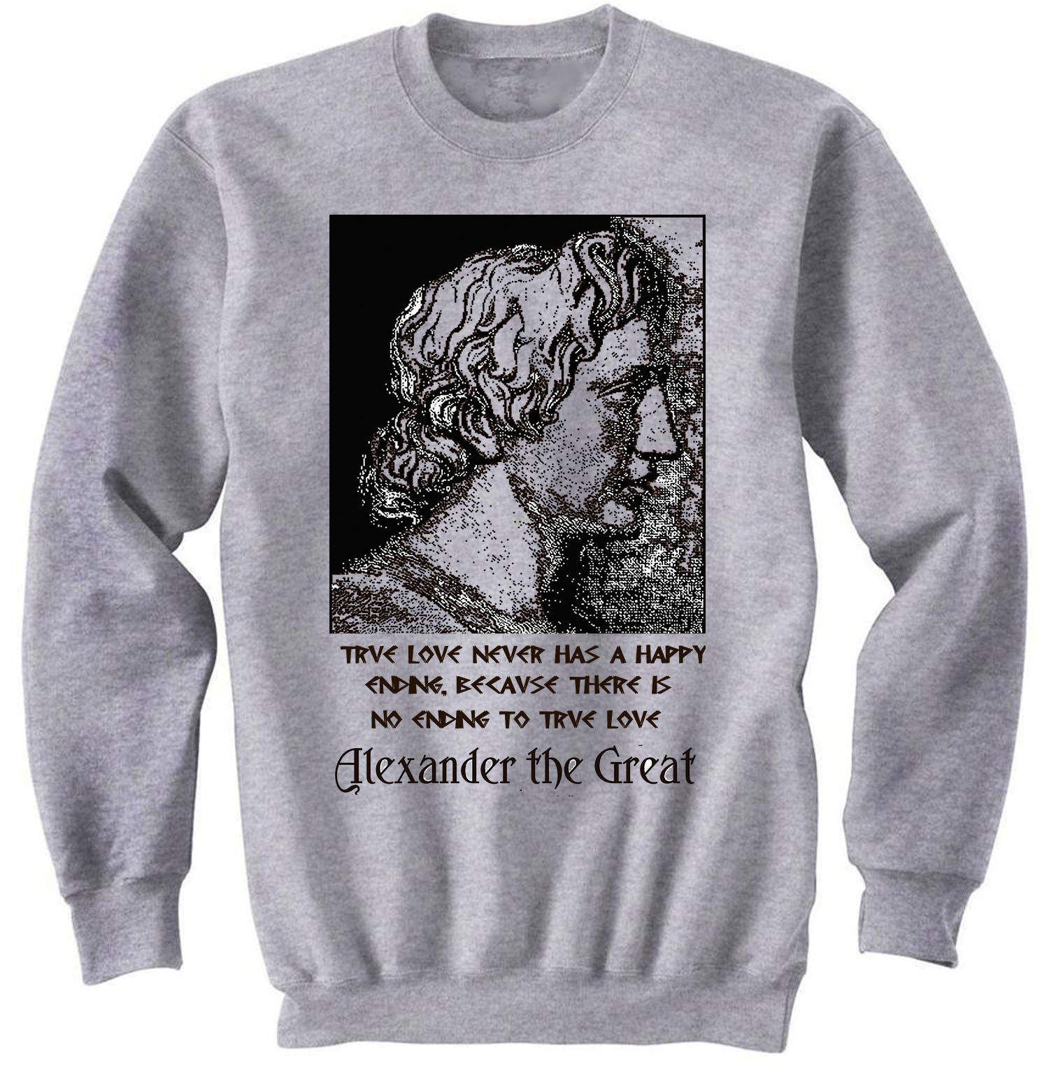 ALEXANDER THE GREAT TRUE LOVE QUOTE - NEW COTTON GREY SWEATSHIRT- ALL SIZES