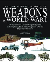 The Illustrated Encyclopedia of Weapons of World War I: The Comprehensiv... - $19.90